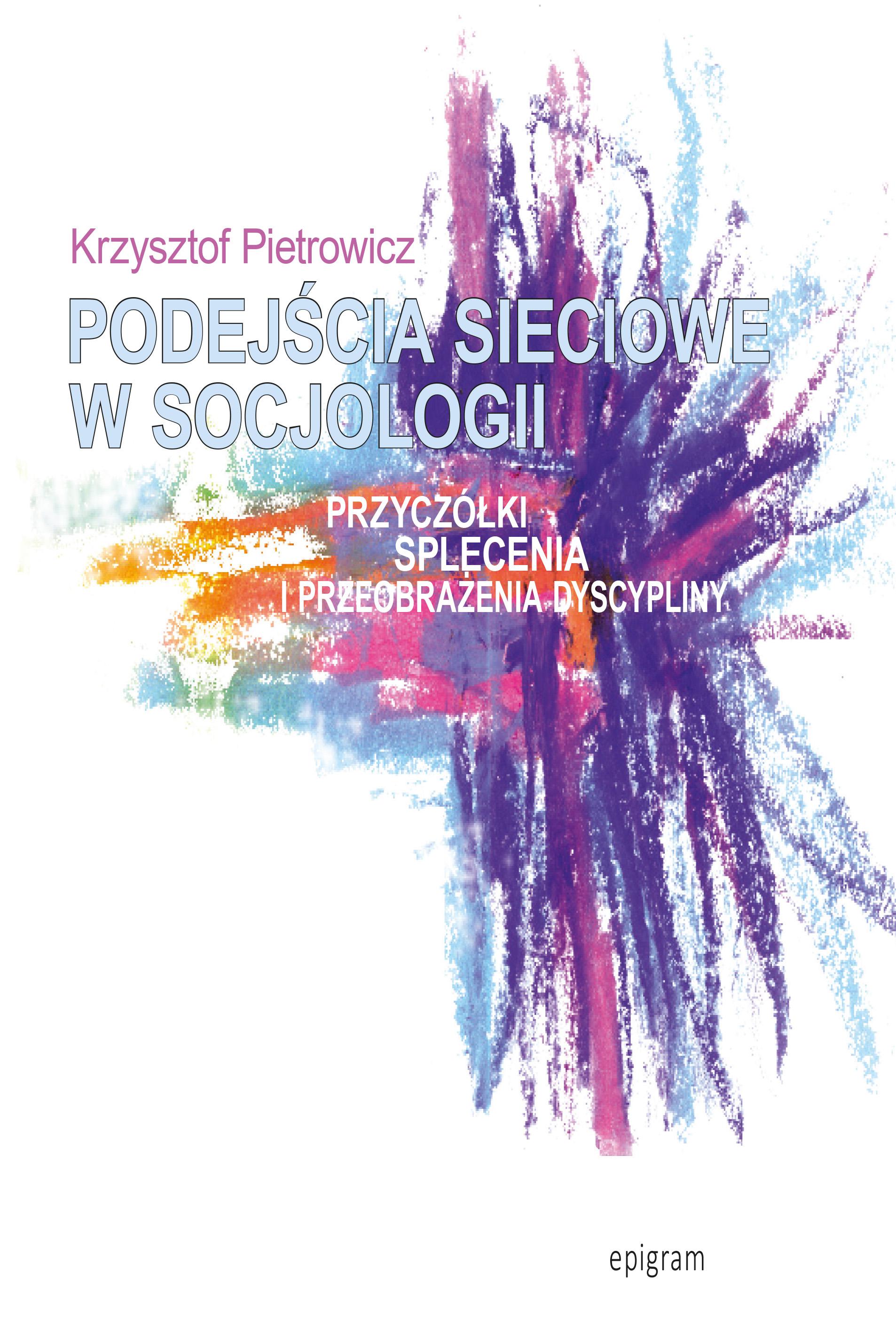 Podejścia sieciowe w socjologii. Przyczółki, splecenia i przeobrażenia dyscypliny okładka