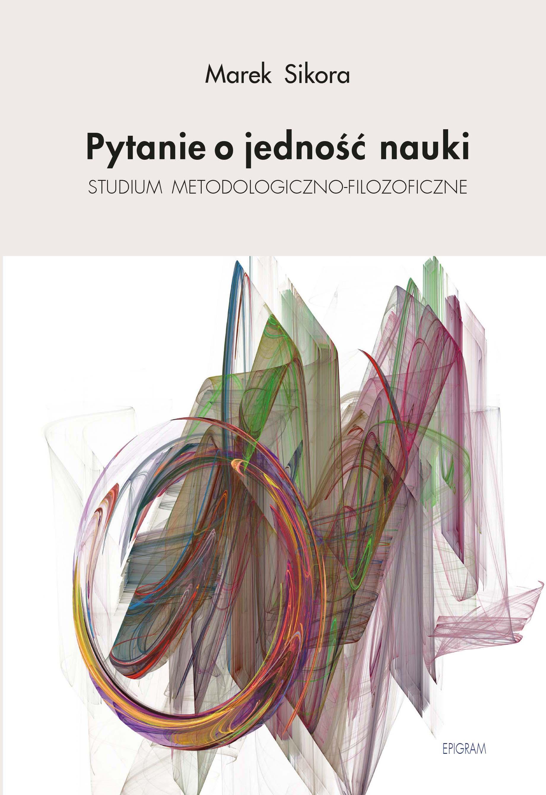 Pytanie o jedność nauki. Studium metodologiczno-filozoficzne / Marek Sikora okładka