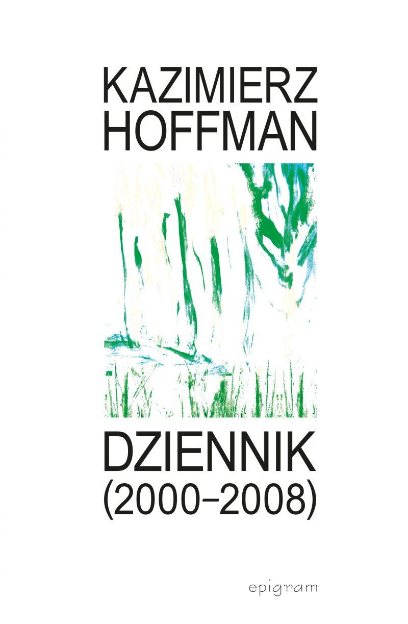 Dziennik (2000–2008) / Kazimierz Hoffman, Opracowanie i posłowie: Grzegorz Kalinowski okładka