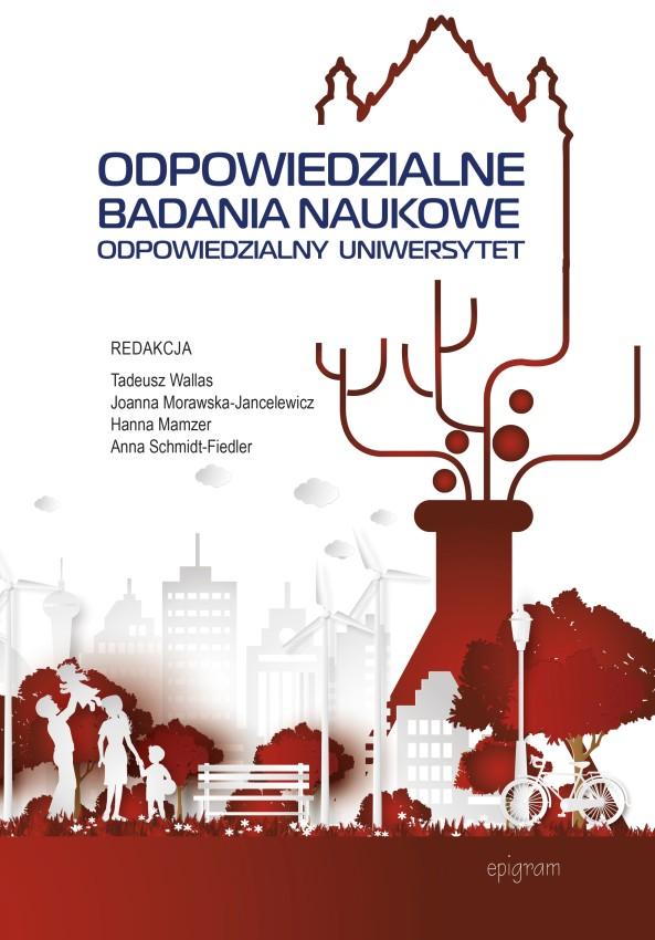 Odpowiedzialne badania naukowe. Odpowiedzialny uniwersytet / Tadeusz Wallas, Joanna Morawska-Jancelewicz, Hanna Mamzer, Anna Schmidt-Fiedler (red.) okładka