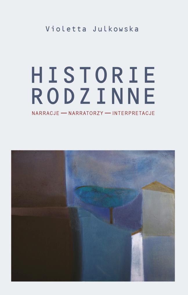 Historie rodzinne. Narracje – narratorzy - interpretacje / Violetta Julkowska okładka
