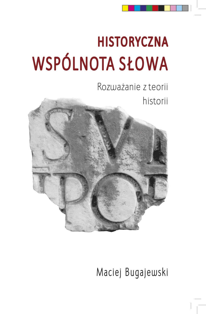Historyczna wspólnota słowa. Rozważanie z teorii historii / Maciej Bugajewski okładka