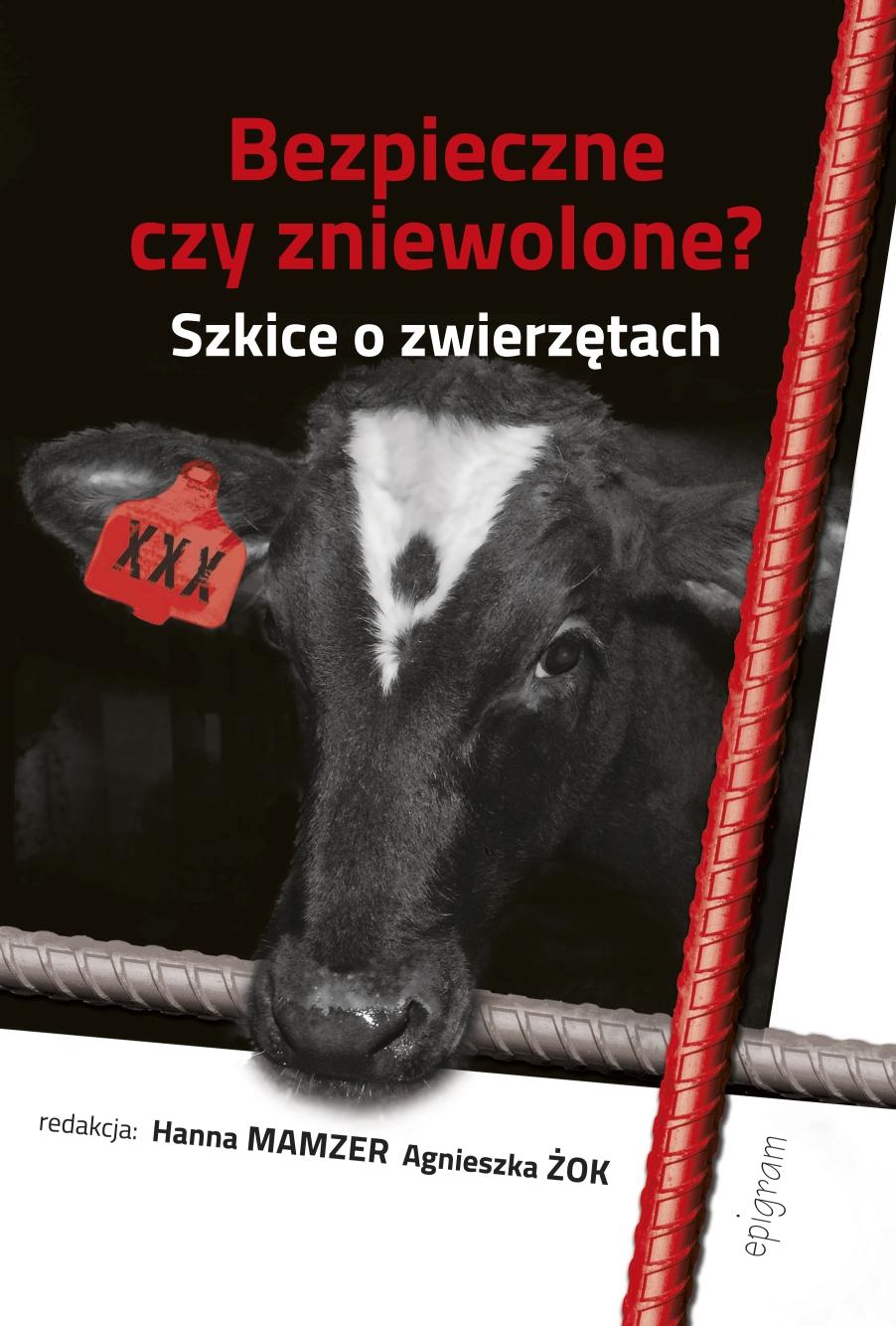 Bezpieczne czy zniewolone? Szkice o zwierzętach / Hanna Mamzer, Agnieszka Żok (red.) okładka