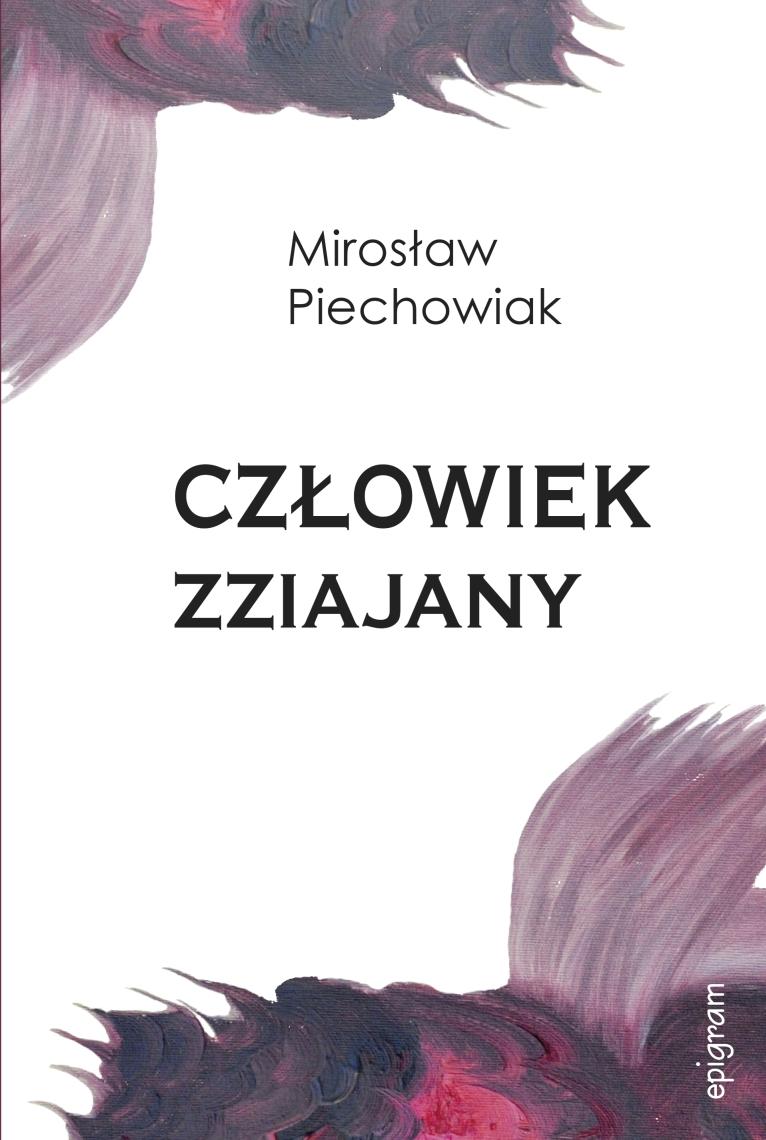 Człowiek zziajany / Mirosław Piechowiak okładka