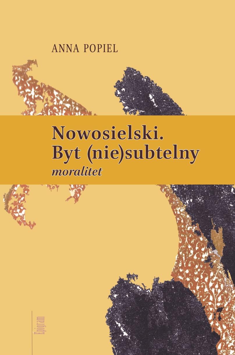 Nowosielski. Byt (nie)subtelny. Moralitet / Anna Popiel okładka