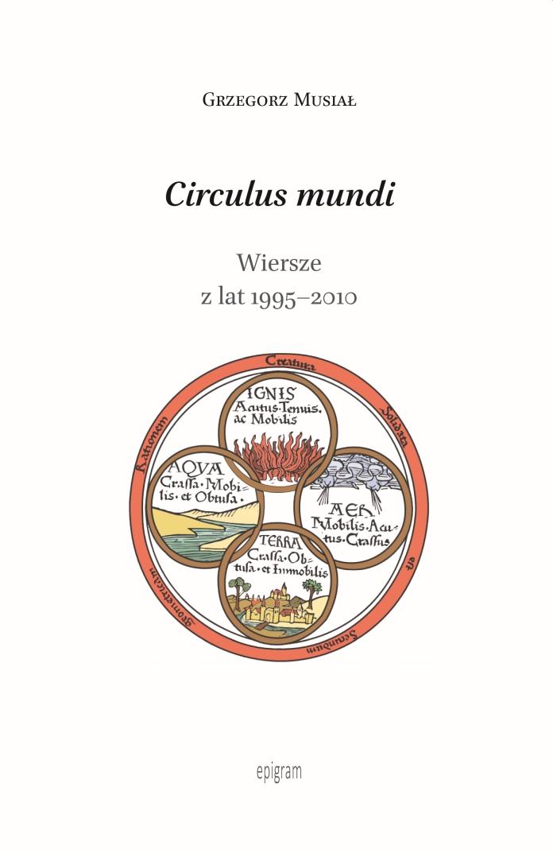 Circulus mundi. Wiersze z lat 1995–2010 / Grzegorz Musiał okładka
